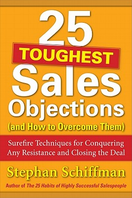 25 Toughest Sales Objections- and How to Overcome Them By Schiffman, Stephan